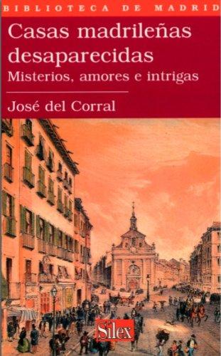 Casas madrileñas desaparecidas. Misterios, amores e intrigas (Biblioteca de Madrid) de [del Corral, José ]