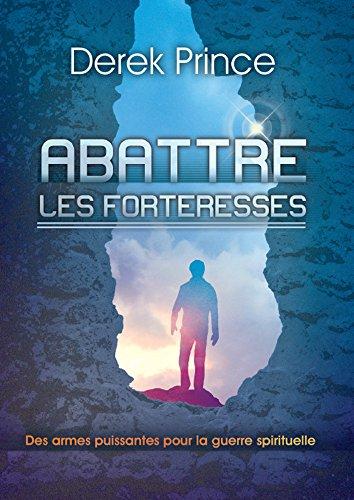 Abattre les forteresses: Des armes puissantes pour la guerre spirituelle