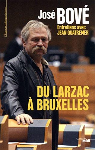 Du Larzac a Bruxelles (L'Europe, telle que le la vis) par José BOVE, Jean QUATREMER