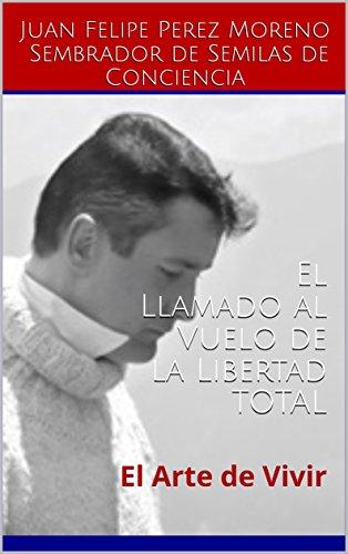 el-llamado-al-vuelo-de-la-libertad-total-el-arte-de-vivir-spanish-edition