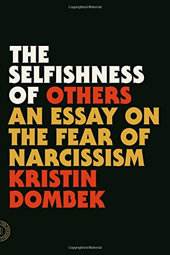 The Selfishness of Others: An Essay on the Fear of Narcissism por Kristin Dombek