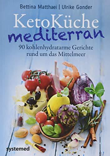 KetoKüche mediterran: 90 kohlenhydratarme Gerichte rund um das Mittelmeer Mittelmeer-küche