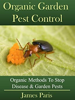 Organic Gardening Pest And Disease Control: How To Stop Destructive Pests And Disease From Ruining Your Plants (English Edition) par [Paris, James]