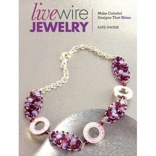 Live Wire Jewelry: Make Colorful Designs That Shine by Katie Hacker (2012-02-09)
