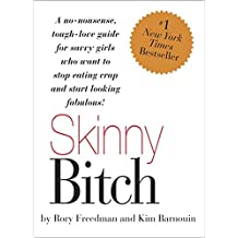 Skinny Bitch: A No-Nonsense, Tough-Love Guide for Savvy Girls Who Want to Stop Eating Crap and Start Looking Fabul (English Edition)
