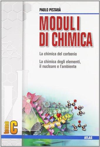 Moduli di chimica. Modulo C: La chimica del carbonio, la chimica degli elementi. Per le Scuole superiori