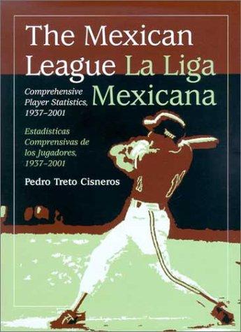 The Mexican League/La Liga Mexicana: Comprehensive Player Statistics, 1937-2001/Estadisticas Comprensivas De Los Jugadores, 1937-2001