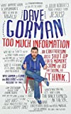 Too Much Information: Or: Can Everyone Just Shut Up for a Moment, Some of Us Are Trying to Think by Dave Gorman (4-Sep-2014) Paperback
