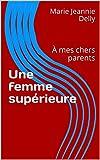 Une femme supérieure: À mes chers parents (Collection  Classiques du 20e  siècle t. 256) (French Edition)