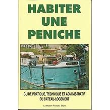 Habiter une péniche : Guide pratique, technique et administratif du bateau-logement