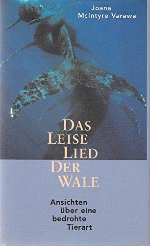 Das leise Lied der Wale. Ansichten über eine bedrohte Tierwelt