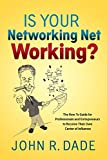 Is Your Networking Net Working?: The How to Guide for Professionals and Entrepreneurs to Become Their Own Center of Influence