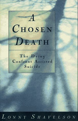 A Chosen Death: Dying Confront Assisted Suicide