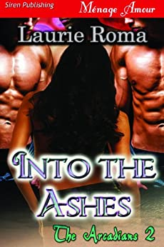 Into the Ashes [The Arcadians 2] (Siren Publishing Menage Amour) by [Roma, Laurie]
