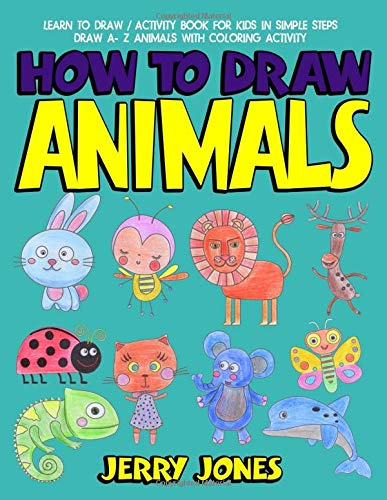 How to Draw Animals: Learn to Draw / Activity Book For Kids in Simple Steps: Draw A- Z Animals with Coloring Activity - How Alphabete To Draw