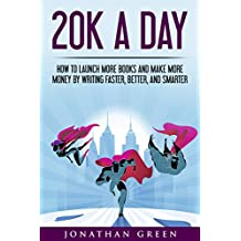 20K a Day: How to Launch More Books and Make More Money by Writing Faster, Better, and Smarter (Serve No Master Book 3) (English Edition)