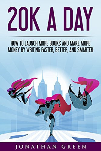 20K a Day: How to Launch More Books and Make More Money by Writing Faster, Better, and Smarter (Serve No Master Book 3) (English Edition) por Jonathan Green