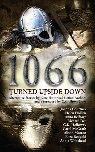 1066 Turned Upside Down: Alternative fiction stories by nine authors by [Courtney, Joanna, Hollick,Helen, Whitehead,Annie, Belfrage,Anna, Morton,Alison, McGrath,Carol, Redgold,Eliza, Holloway,GK, Dee,Richard]