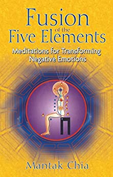 Fusion of the Five Elements: Meditations for Transforming Negative Emotions (English Edition) von [Chia, Mantak]