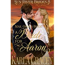 Mail Order Bride - A Bride for Aaron: Sweet Clean Historical Western Mail Order Bride Inspirational Romance (Sun River Brides Book 8)