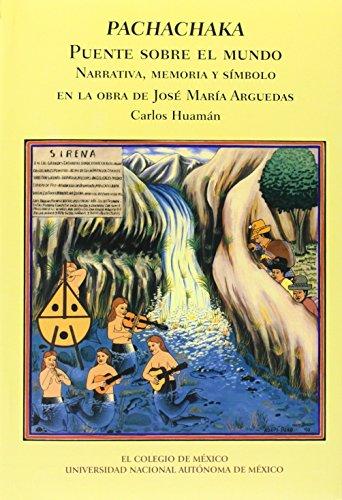 Pachachaka, Puente sobre el mundo:narrativa, memoria y simbolo en laobra de José María arguedas (Serie Lenguajes y Tradiciones) por Carlos Huaman
