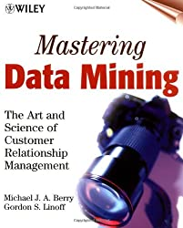 Mastering Data Mining w/WS: The Art and Science of Customer Relationship Management
