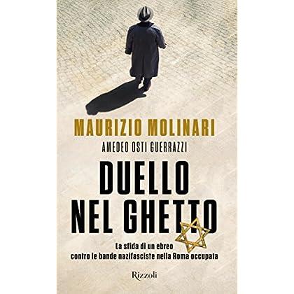 Duello Nel Ghetto: La Sfida Di Un Ebreo Contro Le Bande Nazifasciste Nella Roma Occupata.