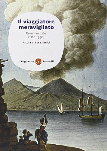 Il viaggiatore meravigliato. Italiani in Italia (1714-1996) (Saggi. Tascabili)