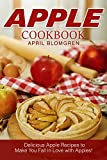 Apple Cookbook: Delicious Apple Recipes to Make You Fall in Love with Apples!