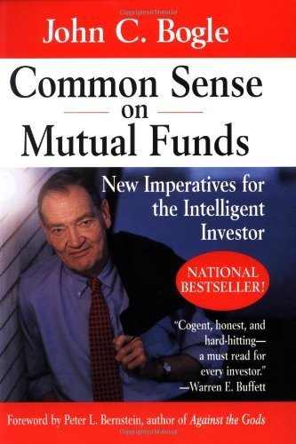 Common Sense on Mutual Funds: New Imperatives for the Intelligent Investor by Bogle, John C. (2000) Paperback