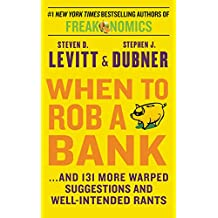 When to Rob a Bank: .and 131 More Warped Suggestions and Well-Intended Rants