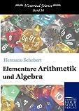 Elementare Arithmetik und Algebra (Historical Science, Band 38) - Hermann Schubert