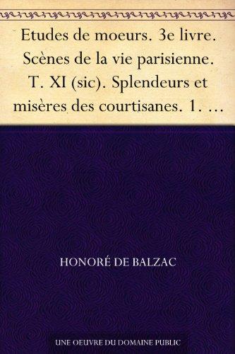 Couverture du livre Etudes de moeurs. 3e livre. Scènes de la vie parisienne. T. XI (sic). Splendeurs et misères des courtisanes. 1. Esther heureuse