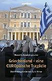 Griechenland - eine EUROpäische Tragödie - Die Hintergründe der Euro-Krise - Wassilis Aswestopoulos