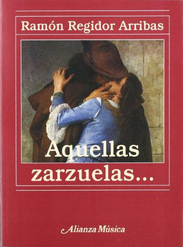 Aquellas zarzuelas... (Alianza Música (Am)) por Ramón Regidor Arribas