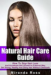 Natural Hair Care Guide: How To Stop Hair Loss And Accelerate Hair Growth In A Natural Way, Get Strong, Healthy And Shiny Hair Without Chemicals (Herbal ... Books, Coconut And Almond Recipes Book 1)
