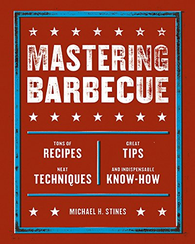 Mastering Barbecue: Tons of Recipes, Hot Tips, Neat Techniques, and Indispensable Know How: A Cookbo ok: Tons of Recipes, Great Tips, Neat Techniques, and Indispensible Know-How Ton-art-grill