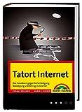 Tatort Internet: Das Handbuch gegen Rufschädigung, Beleidigung und Betrug im Internet (Kompendium / Handbuch)