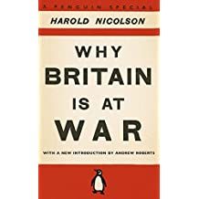 Why Britain Is At War: With A New Introduction By Andrew Roberts by Harold Nicolson (2010-10-26)
