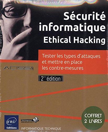 Scurit informatique - Ethical Hacking - Coffret de 2 livres - Tester les types d'attaques et mettre en place les contre-mesures (2ime dition)