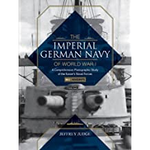 The Imperial German Navy of World War I, Vol. 1 Warships: A Comprehensive Photographic Study of the Kaiser S Naval Forces
