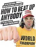 Image de How to Beat Up Anybody (Enhanced Edition): An Instructional and Inspirational Ka