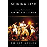 Shining Star: Braving the Elements of Earth, Wind & Fire by Philip Bailey (2015-03-31)