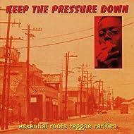 Keep The Pressure Down - Essential Roots Reggae Rarities
