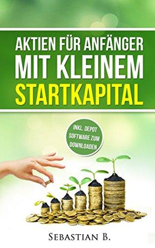 Aktien für Anfänger mit kleinem Starkapital: Auch mit weniger Geld an der Börse investieren und Gewinne erwirtschaften