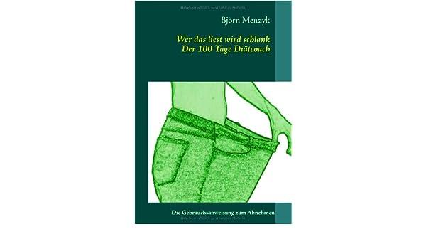 Wer das liest wird schlank - Der 100 Tage Diätcoach: Erfolgreich abnehmen nach Plan (German Edition)