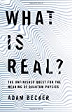 #8: What Is Real?: The Unfinished Quest for the Meaning of Quantum Physics