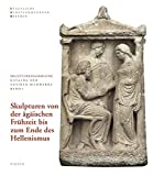 Skulpturensammlung Staatliche Kunstsammlungen Dresden: SKULPTUREN VON DER ÄGÄISCHEN FRÜHZEIT BIS ZUM ENDE DES HELLENISMUS -