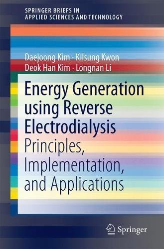 Energy Generation using Reverse Electrodialysis: Principles, Implementation, and Applications (SpringerBriefs in Applied Sciences and Technology)