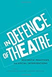 In Defence of Theatre: Aesthetic Practices and Social Interventions